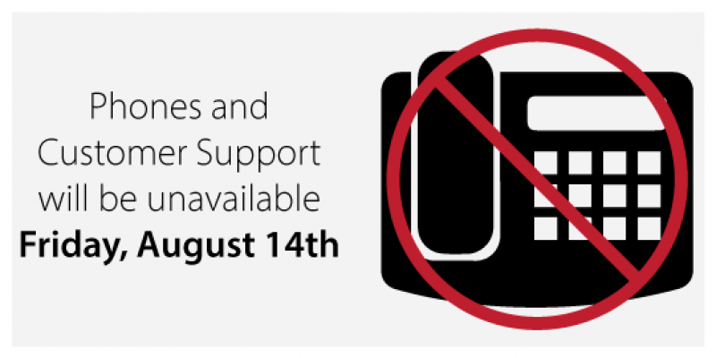 Phone lines and Customer Support unavailable Friday, 14 August